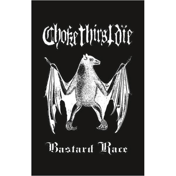 chokethirstdie_bastardrace