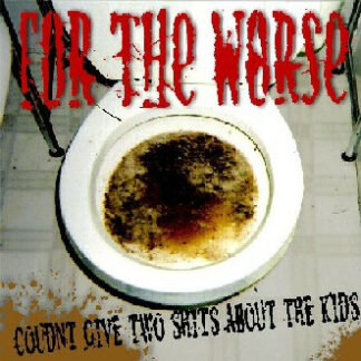 FOR THE WORSE - Couldn't Give Two Shits About The Kids LP