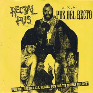 RECTAL PUS - Mr. T's Nudist Colony 7EP
